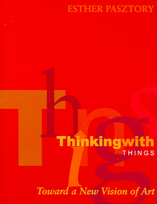 Thinking With Things By Pasztory, Esther