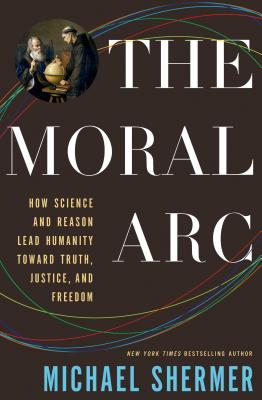 The Moral Arc By Shermer, Michael